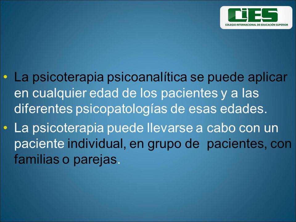 La psicoterapia psicoanalítica se puede aplicar en cualquier edad de los pacientes y a las diferentes psicopatologías de esas edades.
