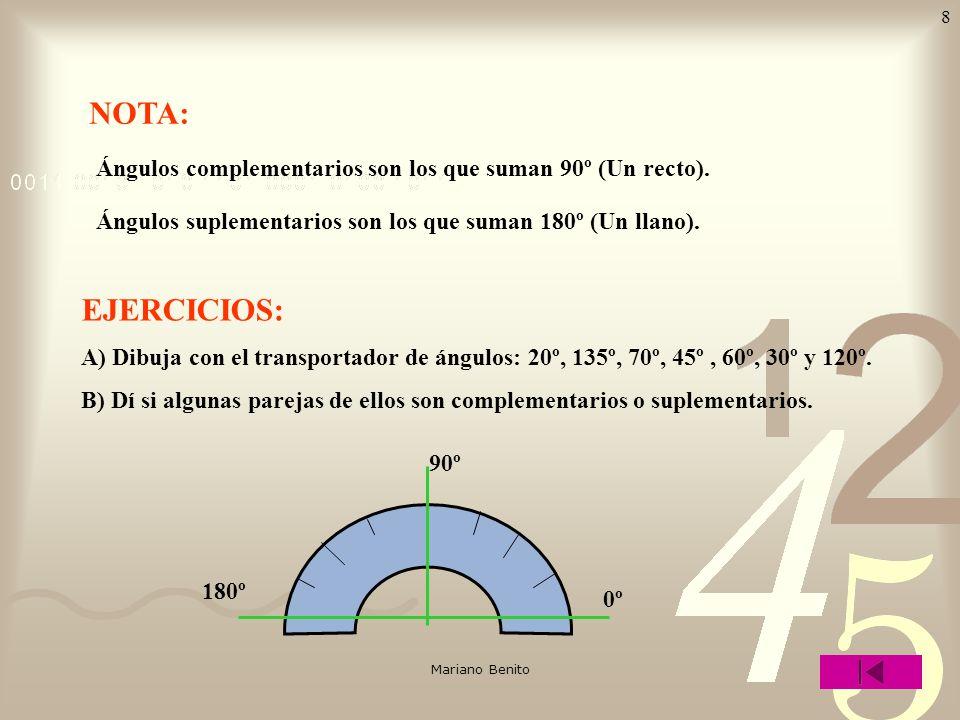NOTA: Ángulos complementarios son los que suman 90º (Un recto). Ángulos suplementarios son los que suman 180º (Un llano).
