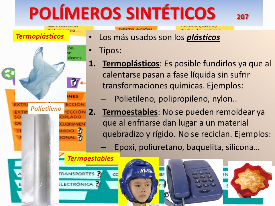 POLÍMEROS SINTÉTICOS 207 Los más usados son los plásticos Tipos: