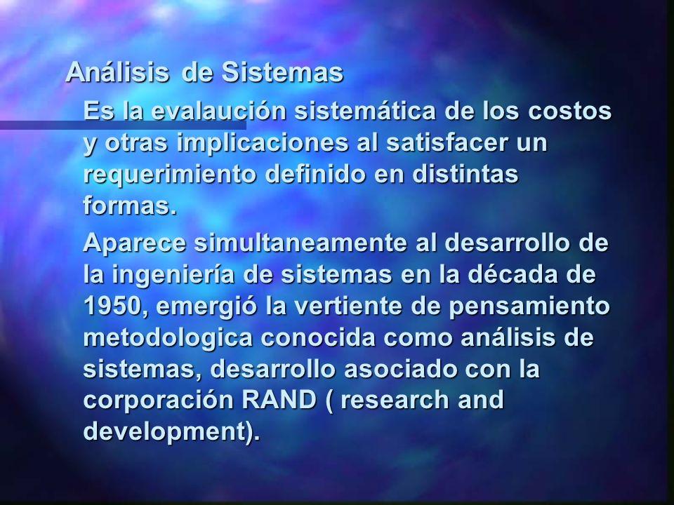 Análisis de Sistemas Es la evalaución sistemática de los costos y otras implicaciones al satisfacer un requerimiento definido en distintas formas.