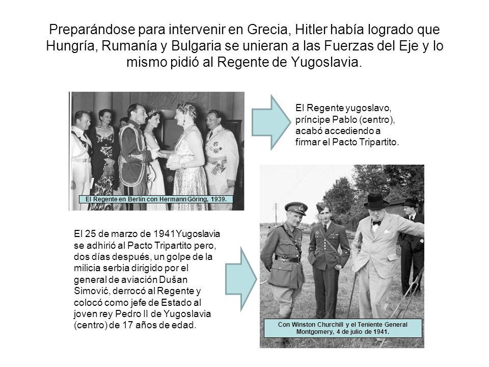Preparándose para intervenir en Grecia, Hitler había logrado que Hungría, Rumanía y Bulgaria se unieran a las Fuerzas del Eje y lo mismo pidió al Regente de Yugoslavia.