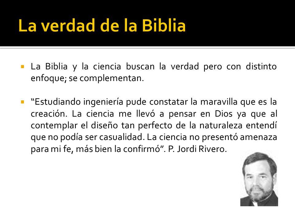 La verdad de la Biblia La Biblia y la ciencia buscan la verdad pero con distinto enfoque; se complementan.
