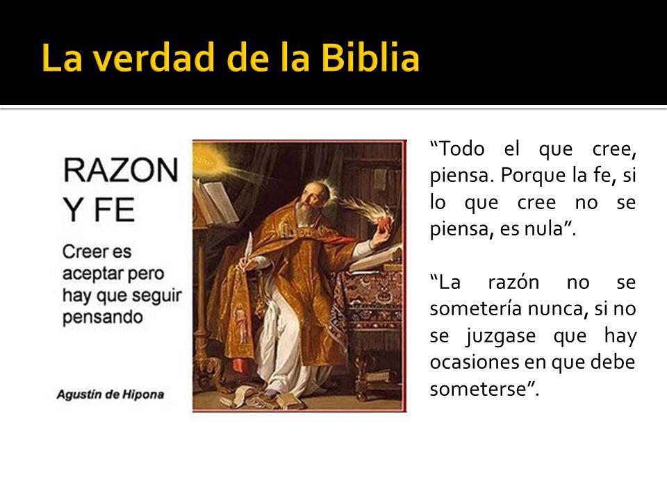 La verdad de la Biblia Todo el que cree, piensa. Porque la fe, si lo que cree no se piensa, es nula .