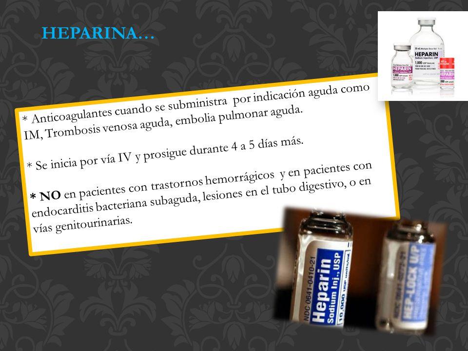 HEPARINA… * Anticoagulantes cuando se subministra por indicación aguda como IM, Trombosis venosa aguda, embolia pulmonar aguda.