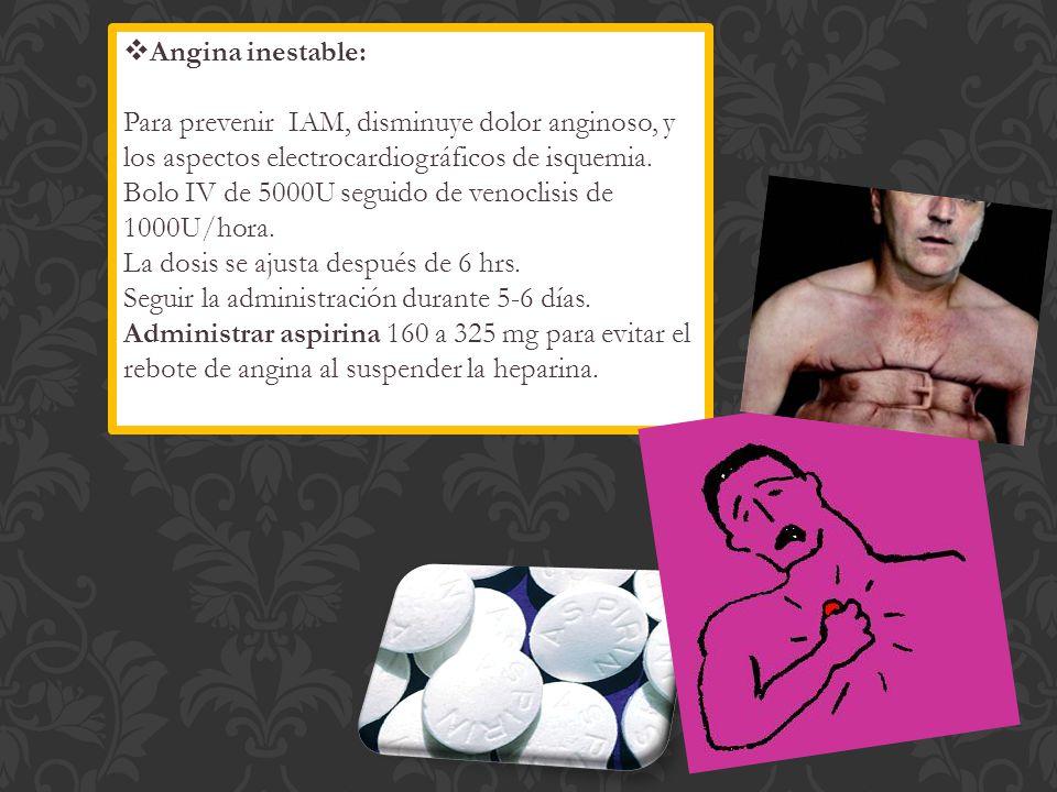 Angina inestable: Para prevenir IAM, disminuye dolor anginoso, y los aspectos electrocardiográficos de isquemia.