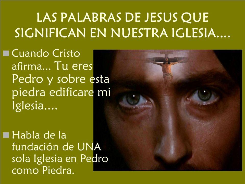LAS PALABRAS DE JESUS QUE SIGNIFICAN EN NUESTRA IGLESIA....