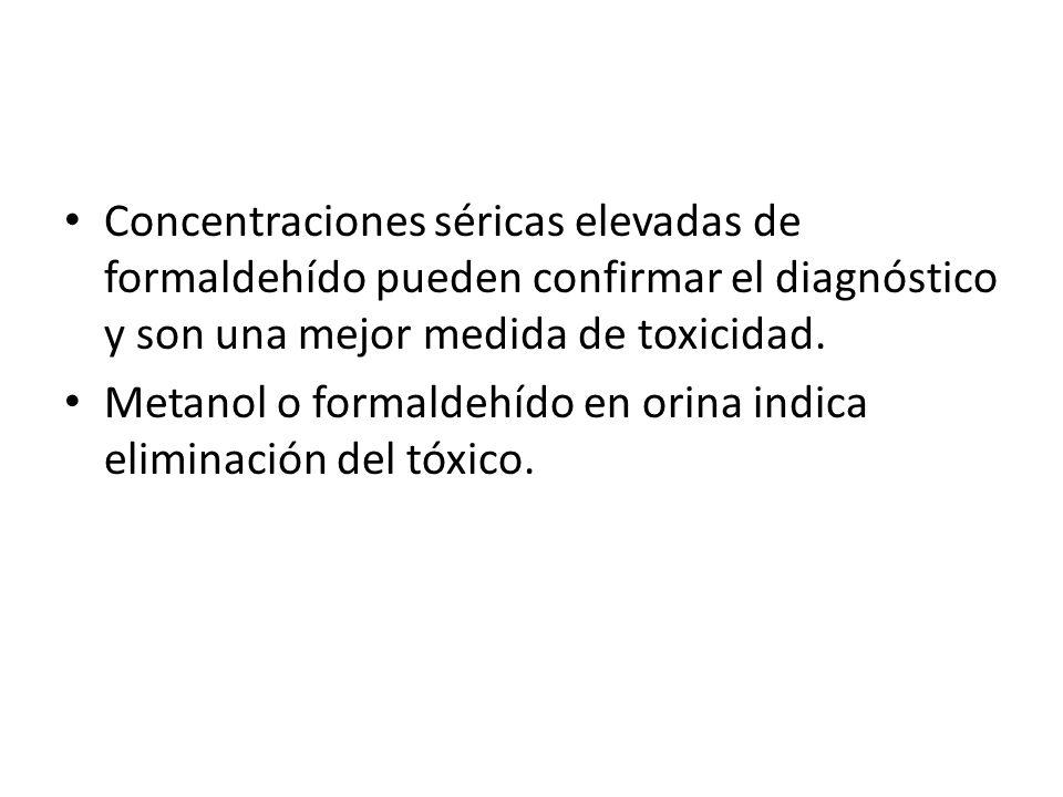 Concentraciones séricas elevadas de formaldehído pueden confirmar el diagnóstico y son una mejor medida de toxicidad.