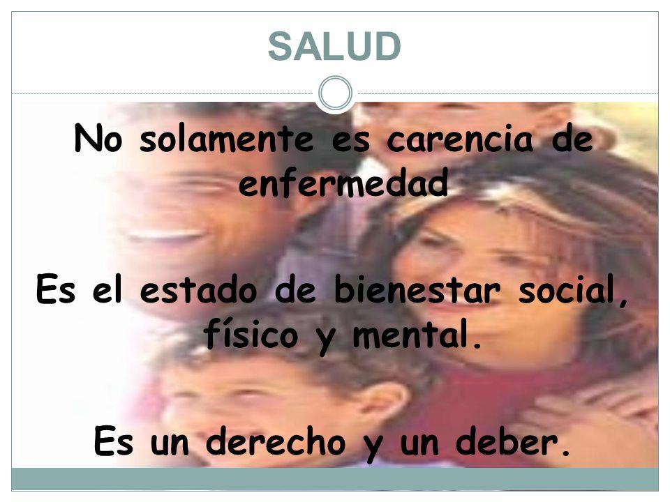 SALUD No solamente es carencia de enfermedad Es el estado de bienestar social, físico y mental.