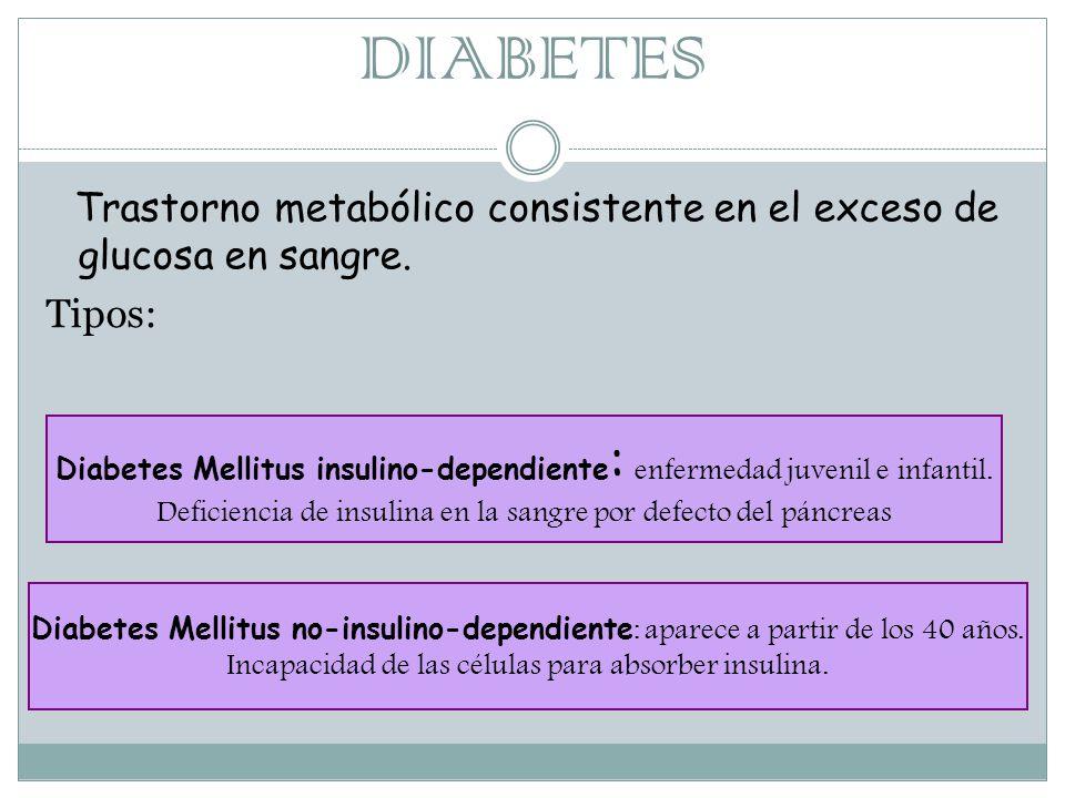 DIABETES Trastorno metabólico consistente en el exceso de glucosa en sangre. Tipos: