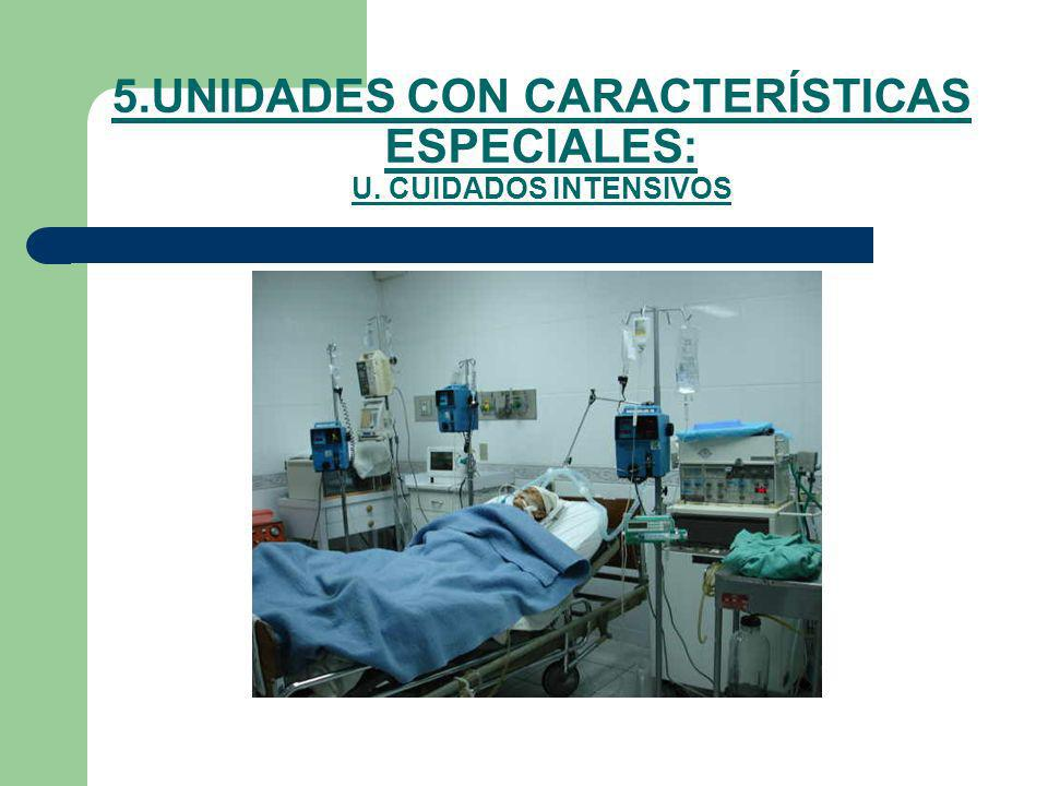 5.UNIDADES CON CARACTERÍSTICAS ESPECIALES: U. CUIDADOS INTENSIVOS