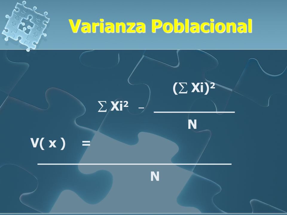 Varianza Poblacional ( Xi)2  Xi2 _ __________ N