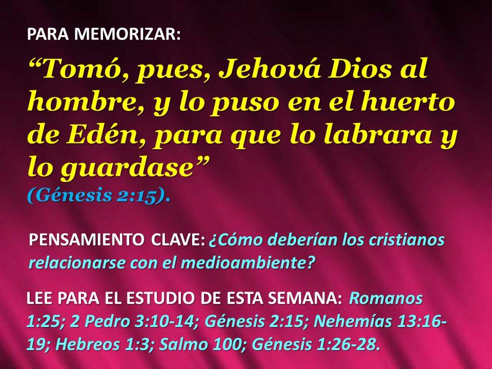 PARA MEMORIZAR: Tomó, pues, Jehová Dios al hombre, y lo puso en el huerto de Edén, para que lo labrara y lo guardase