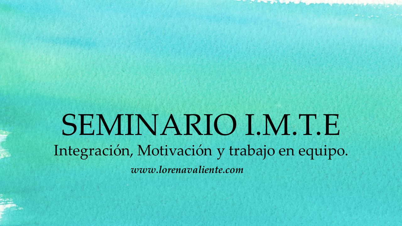 SEMINARIO I.M.T.E Integración, Motivación y trabajo en equipo.