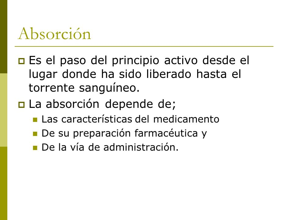 Absorción Es el paso del principio activo desde el lugar donde ha sido liberado hasta el torrente sanguíneo.