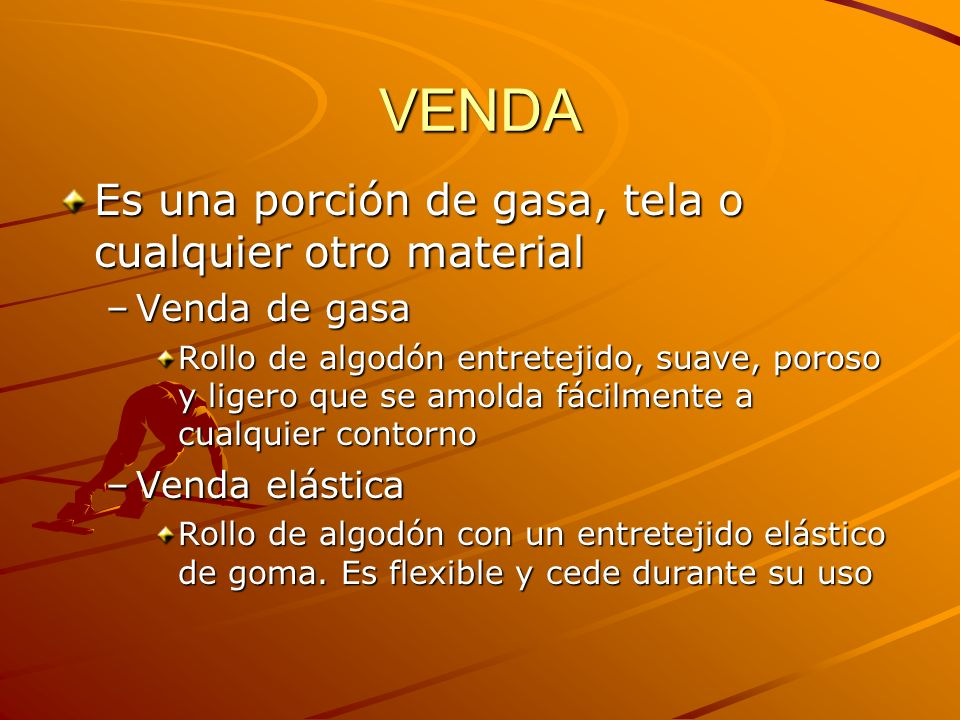 VENDA Es una porción de gasa, tela o cualquier otro material