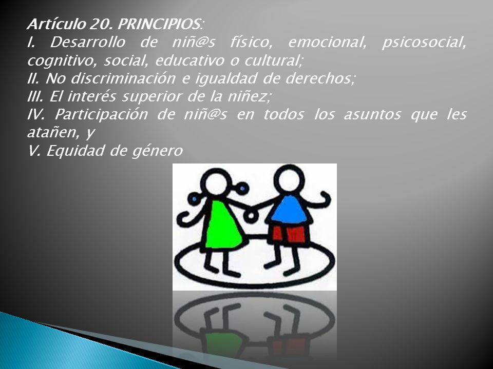 Artículo 20. PRINCIPIOS: I. Desarrollo de niñ@s físico, emocional, psicosocial, cognitivo, social, educativo o cultural;