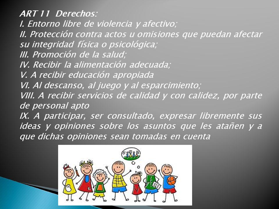 ART 11 Derechos: I. Entorno libre de violencia y afectivo;