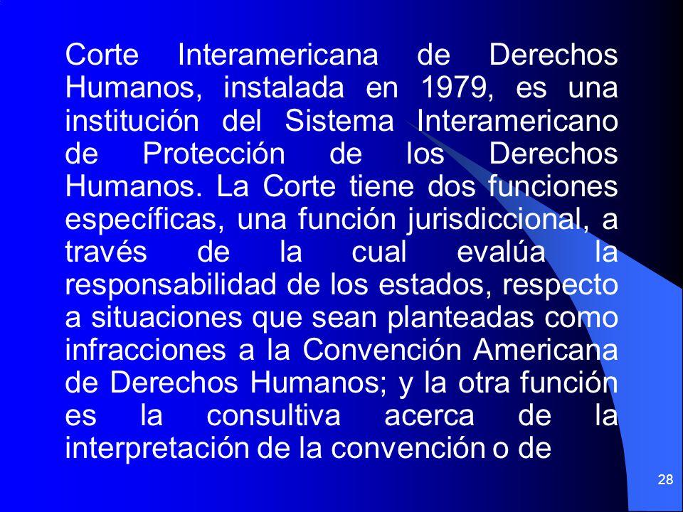 Corte Interamericana de Derechos Humanos, instalada en 1979, es una institución del Sistema Interamericano de Protección de los Derechos Humanos.