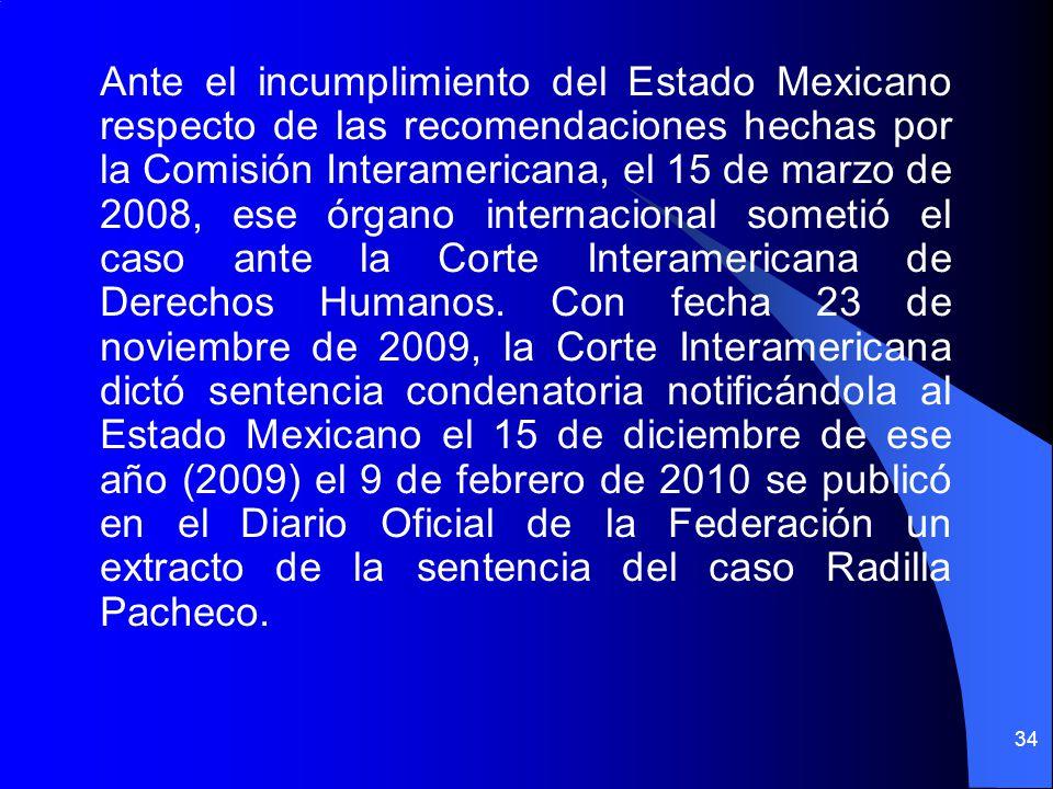 Ante el incumplimiento del Estado Mexicano respecto de las recomendaciones hechas por la Comisión Interamericana, el 15 de marzo de 2008, ese órgano internacional sometió el caso ante la Corte Interamericana de Derechos Humanos.