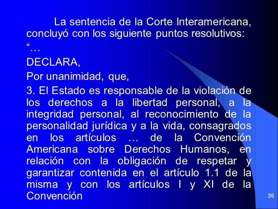 La sentencia de la Corte Interamericana, concluyó con los siguiente puntos resolutivos: … DECLARA, Por unanimidad, que, 3.