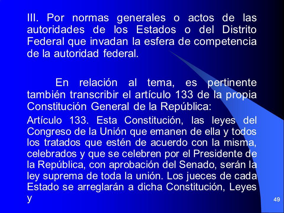III. Por normas generales o actos de las autoridades de los Estados o del Distrito Federal que invadan la esfera de competencia de la autoridad federal.