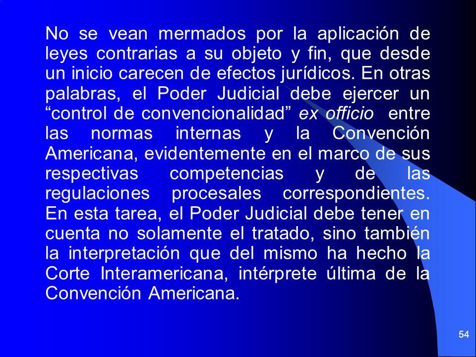 No se vean mermados por la aplicación de leyes contrarias a su objeto y fin, que desde un inicio carecen de efectos jurídicos.