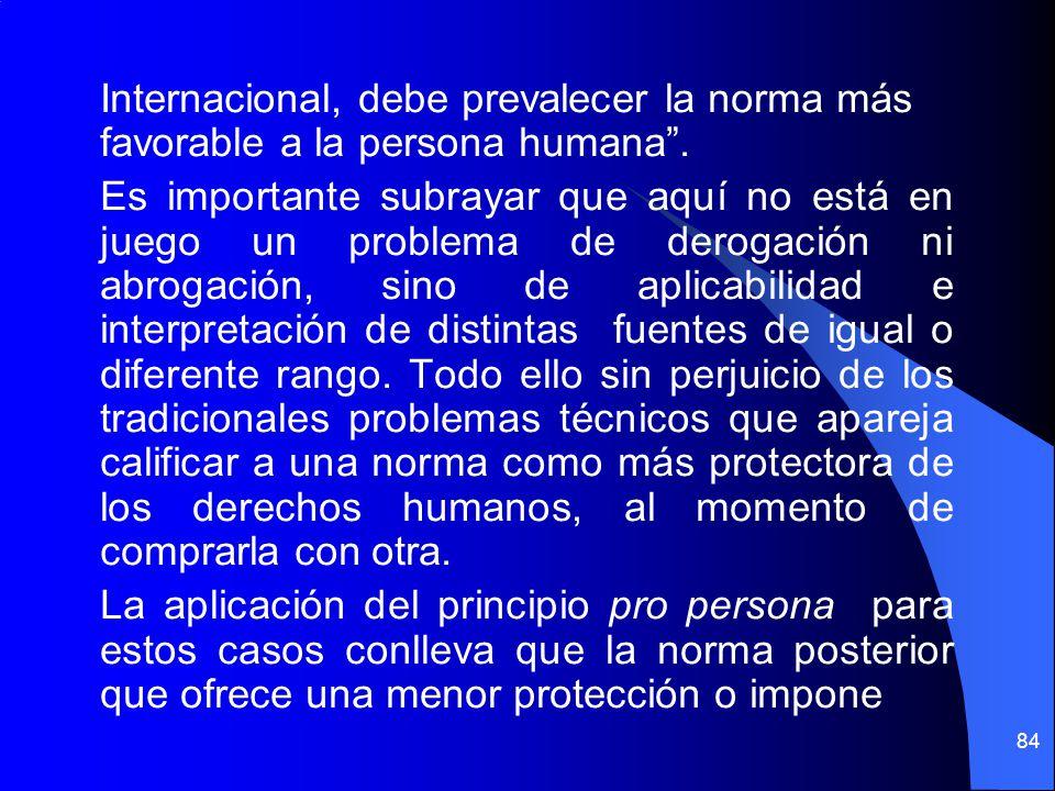 Internacional, debe prevalecer la norma más favorable a la persona humana .