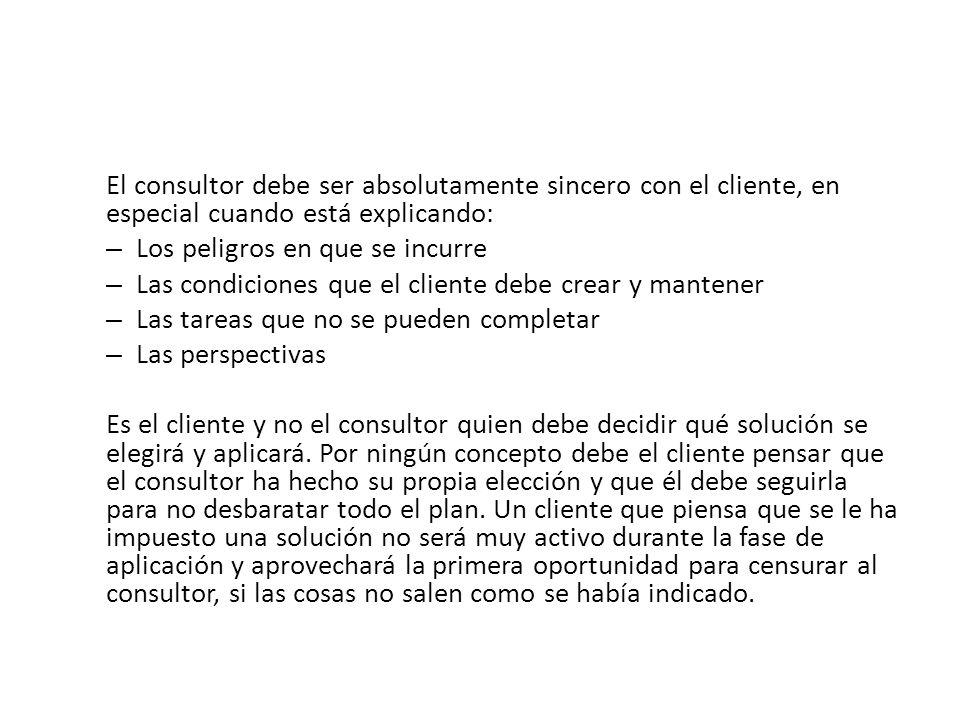 El consultor debe ser absolutamente sincero con el cliente, en especial cuando está explicando: