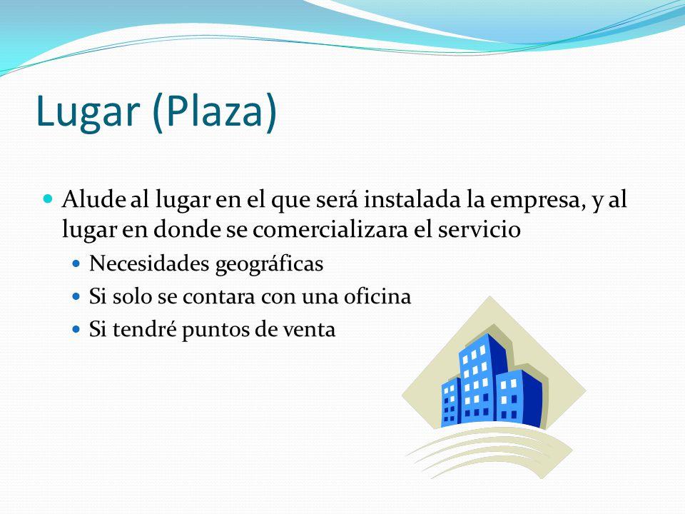Lugar (Plaza) Alude al lugar en el que será instalada la empresa, y al lugar en donde se comercializara el servicio.