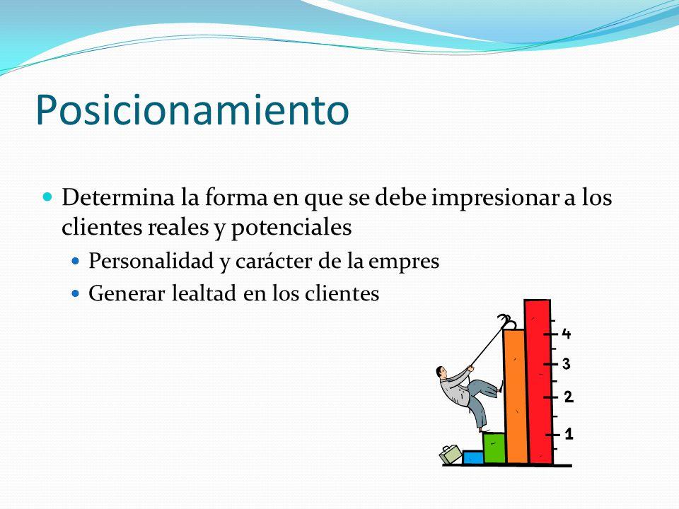 Posicionamiento Determina la forma en que se debe impresionar a los clientes reales y potenciales. Personalidad y carácter de la empres.