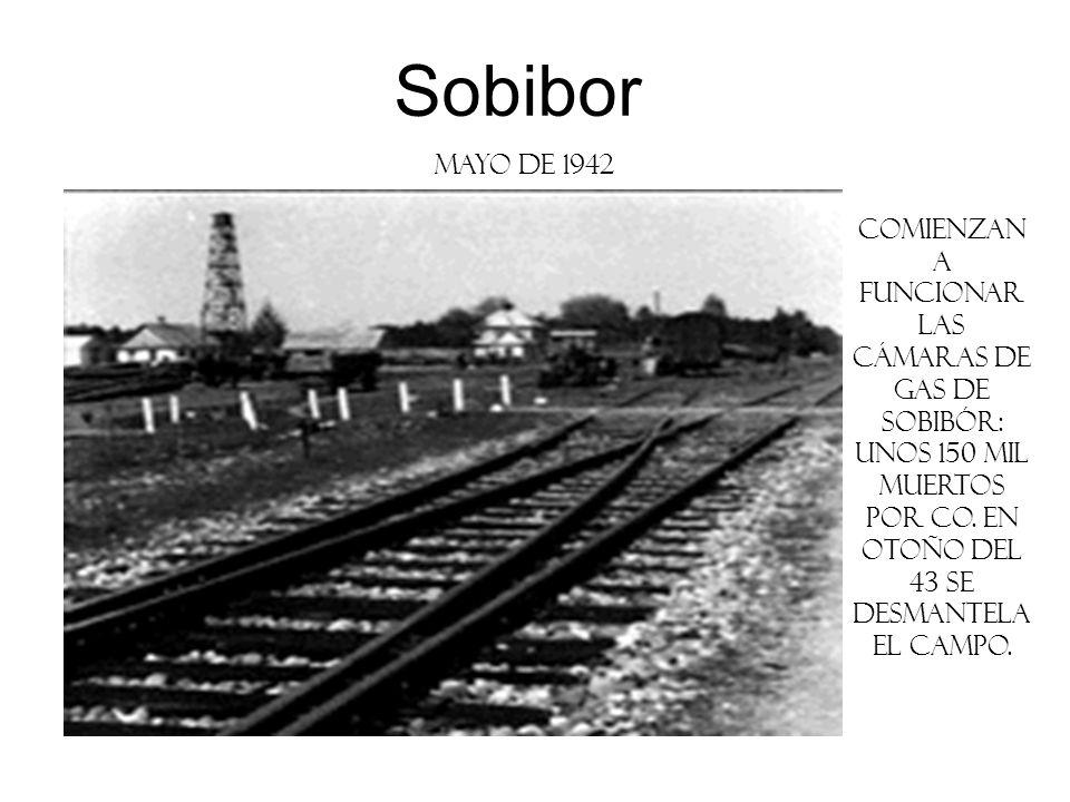 Sobibormayo de 1942. Comienzan a funcionar las cámaras de gas de Sobibór: unos 150 mil muertos por CO. En otoño del 43 se desmantela el campo.