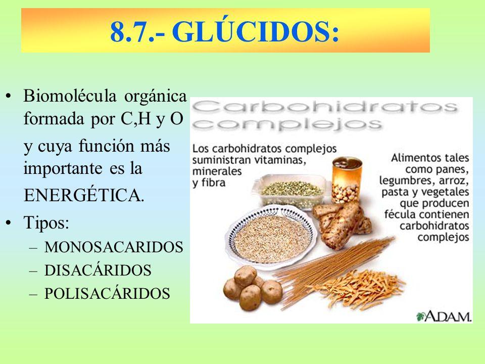8.7.- GLÚCIDOS: Biomolécula orgánica formada por C,H y O