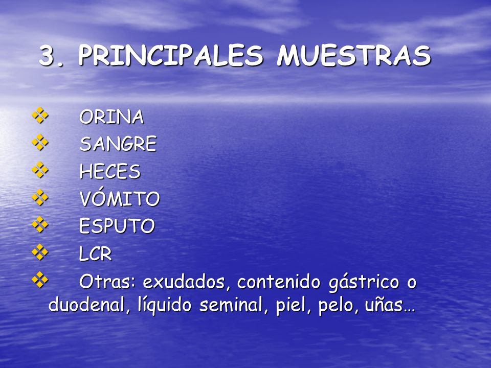 3. PRINCIPALES MUESTRAS ORINA SANGRE HECES VÓMITO ESPUTO LCR