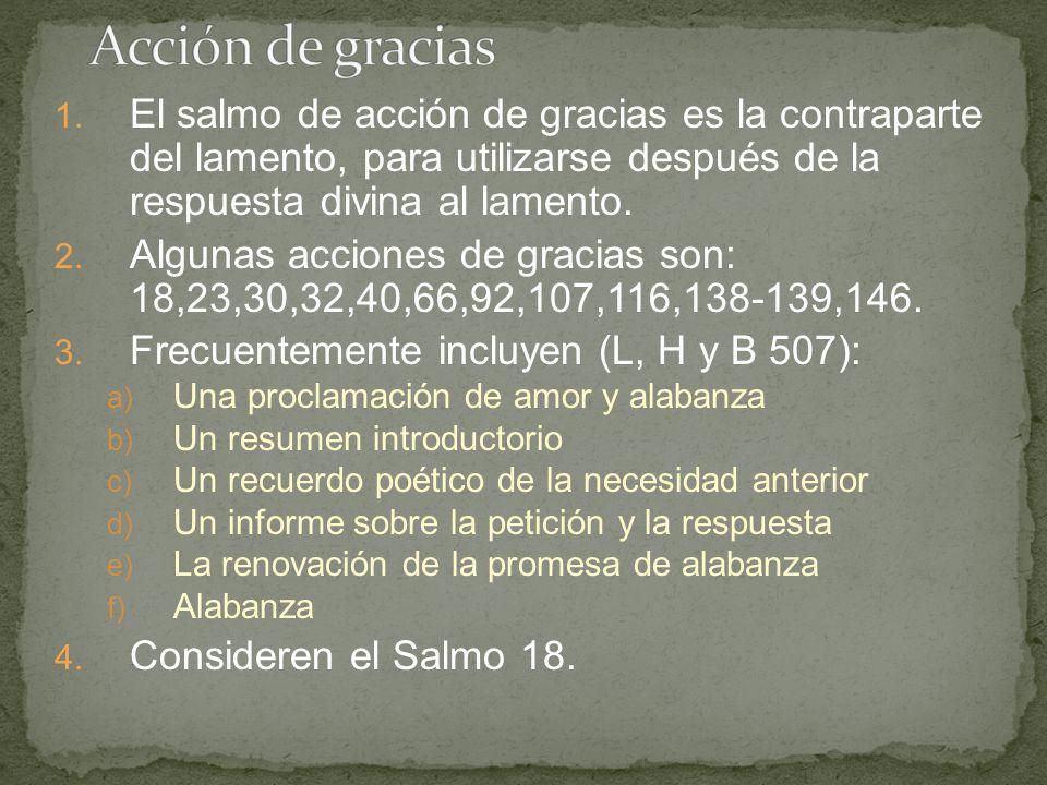 Acción de gracias El salmo de acción de gracias es la contraparte del lamento, para utilizarse después de la respuesta divina al lamento.