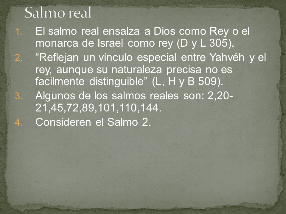 Salmo real El salmo real ensalza a Dios como Rey o el monarca de Israel como rey (D y L 305).