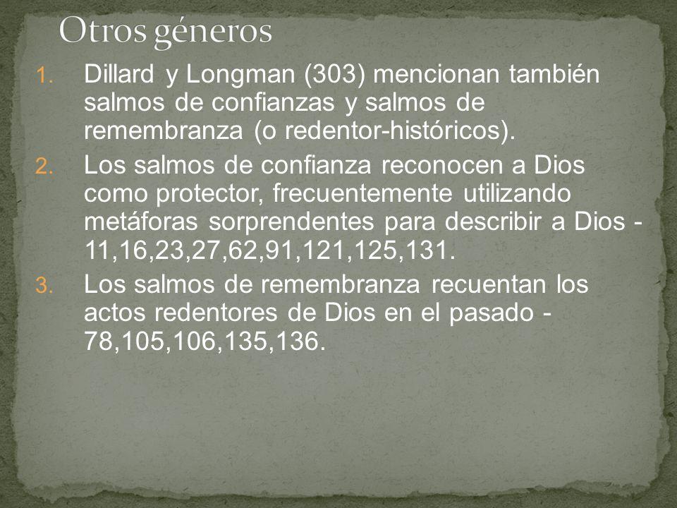 Otros géneros Dillard y Longman (303) mencionan también salmos de confianzas y salmos de remembranza (o redentor-históricos).