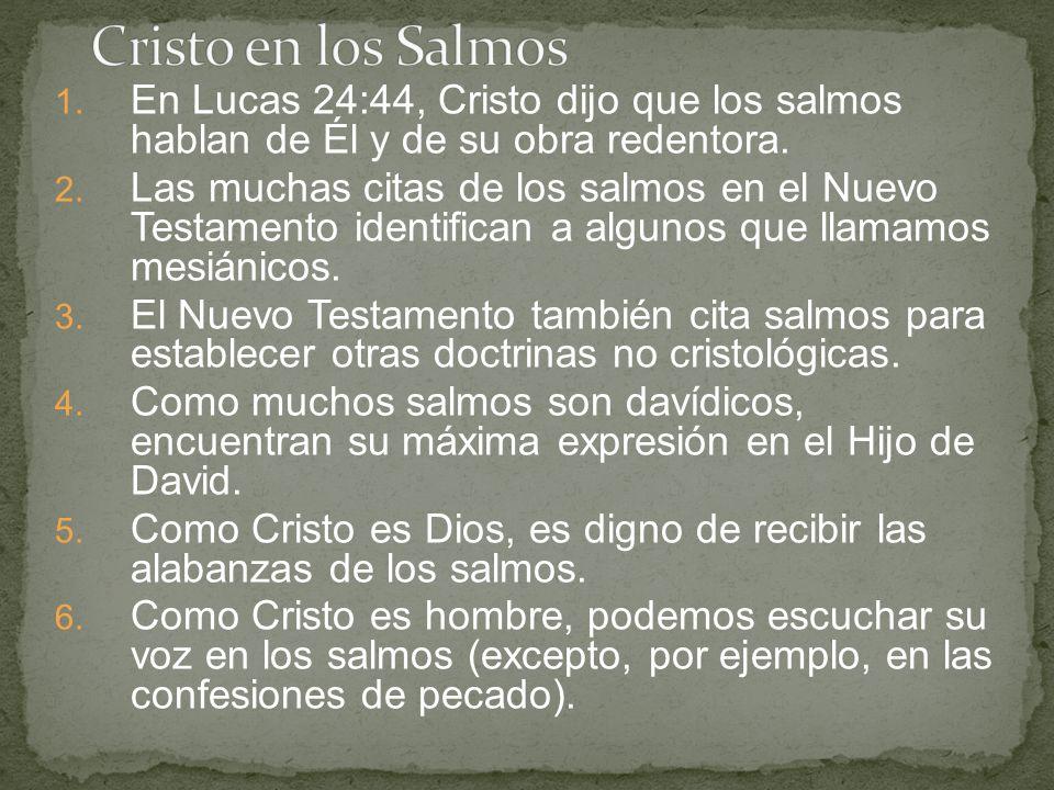 Cristo en los Salmos En Lucas 24:44, Cristo dijo que los salmos hablan de Él y de su obra redentora.