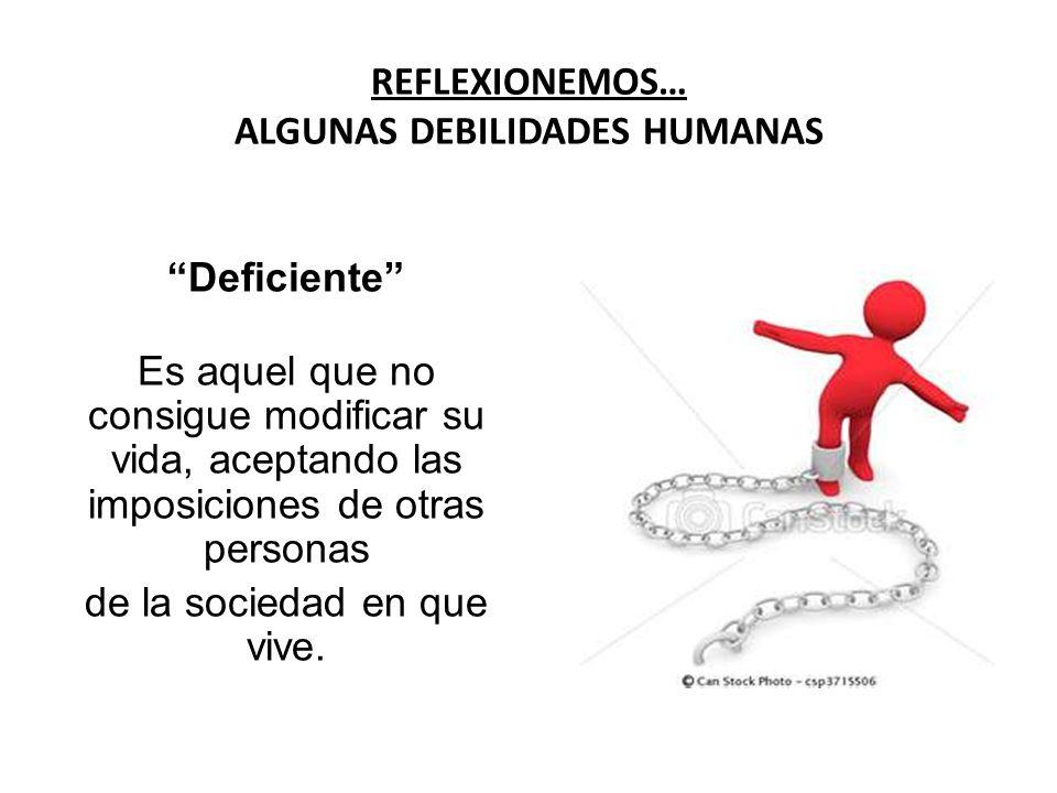 REFLEXIONEMOS… ALGUNAS DEBILIDADES HUMANAS