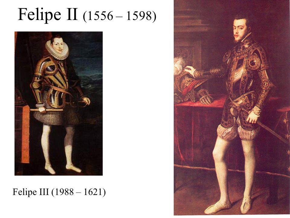 Felipe II (1556 – 1598) Felipe III (1988 – 1621)