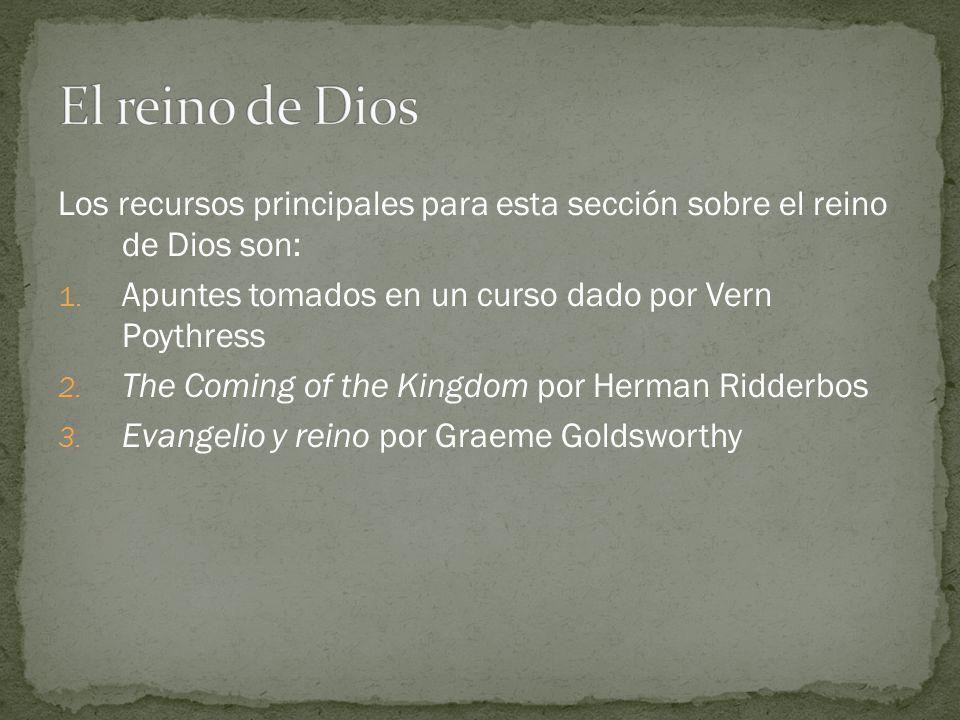 El reino de Dios Los recursos principales para esta sección sobre el reino de Dios son: Apuntes tomados en un curso dado por Vern Poythress.