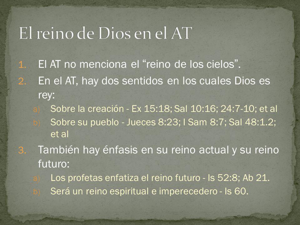 El reino de Dios en el AT El AT no menciona el reino de los cielos .