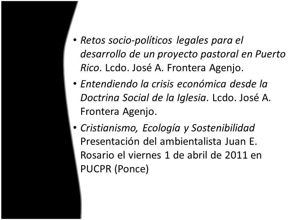 Retos socio-políticos legales para el desarrollo de un proyecto pastoral en Puerto Rico. Lcdo. José A. Frontera Agenjo.