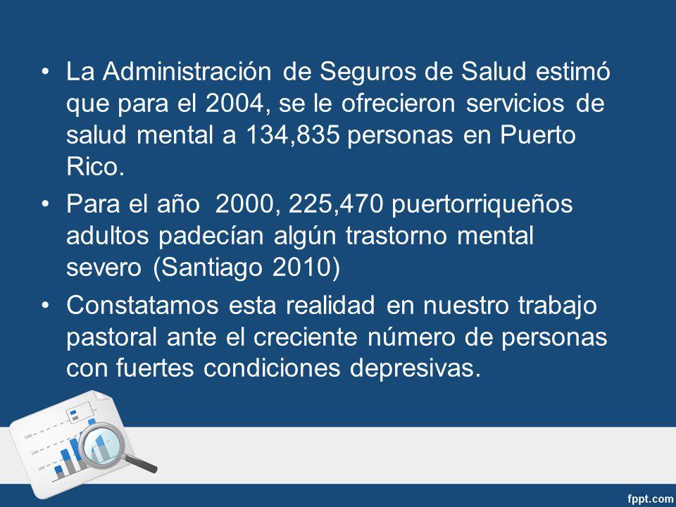 La Administración de Seguros de Salud estimó que para el 2004, se le ofrecieron servicios de salud mental a 134,835 personas en Puerto Rico.