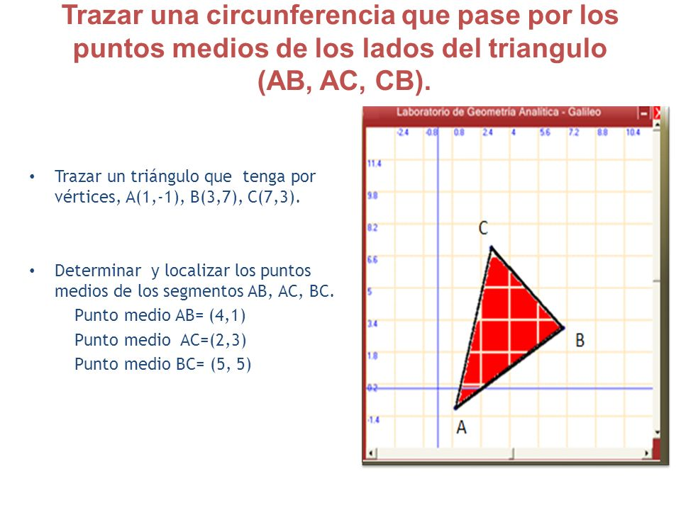 Trazar una circunferencia que pase por los puntos medios de los lados del triangulo (AB, AC, CB).