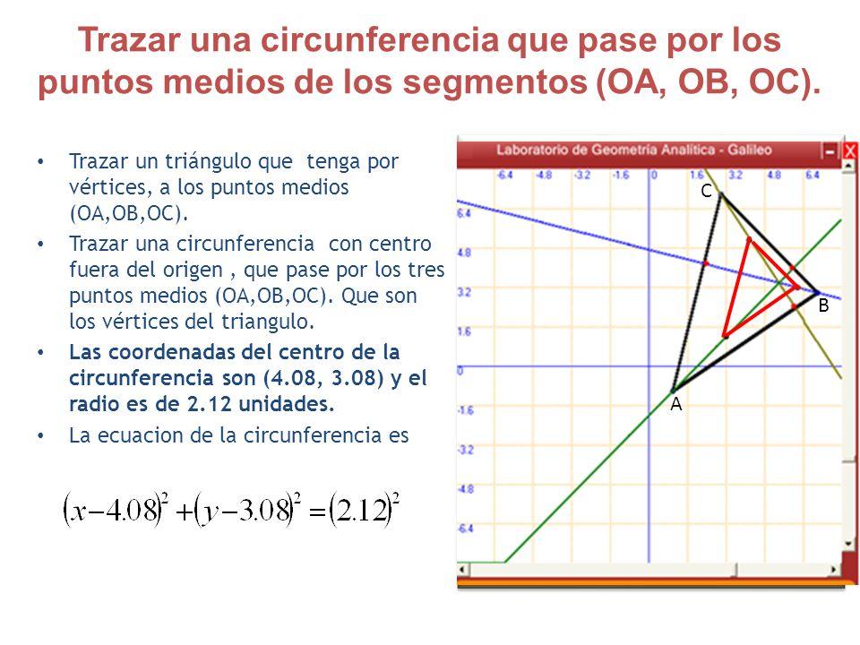 Trazar una circunferencia que pase por los puntos medios de los segmentos (OA, OB, OC).