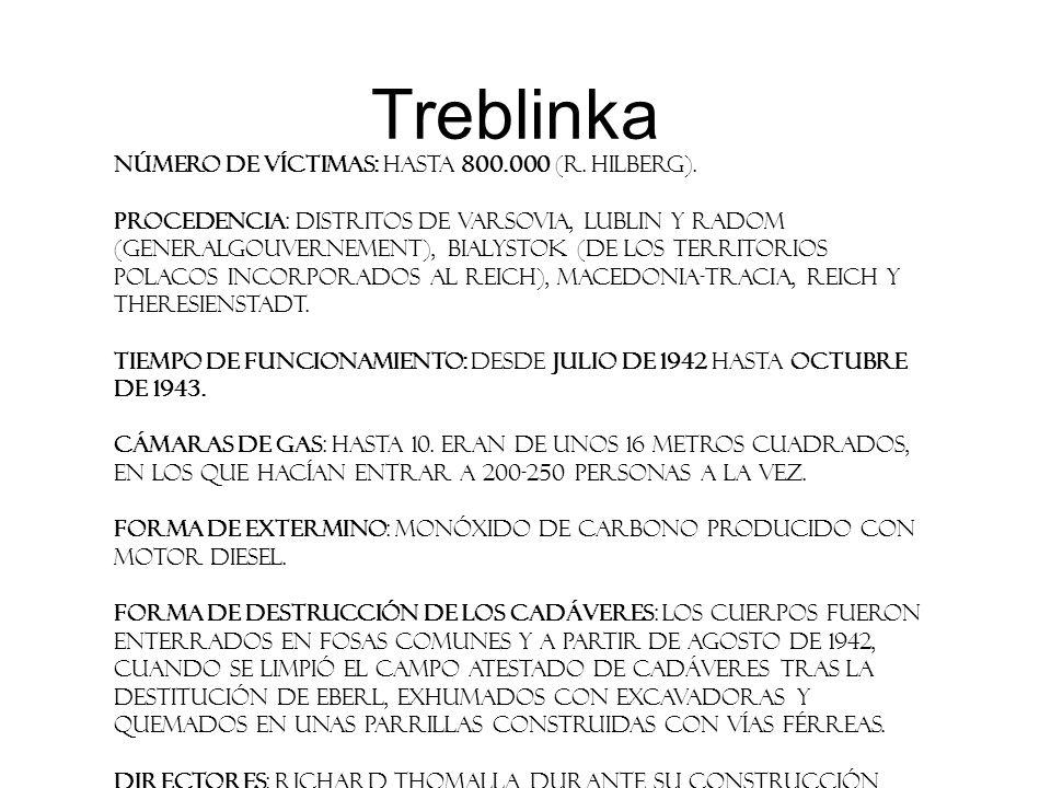 Treblinka Número de víctimas: Hasta 800.000 (R. Hilberg).