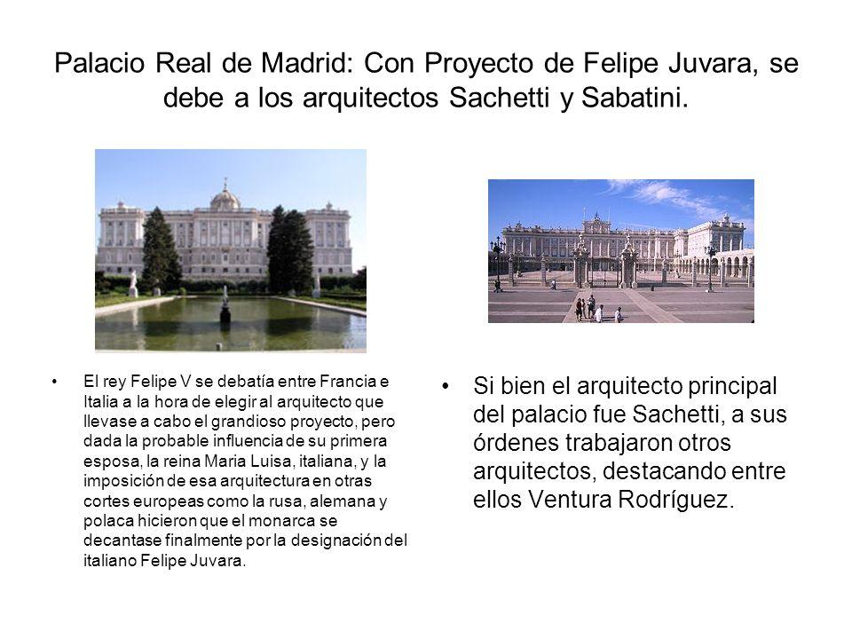 Palacio Real de Madrid: Con Proyecto de Felipe Juvara, se debe a los arquitectos Sachetti y Sabatini.