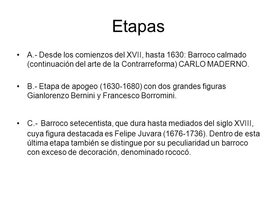 Etapas A.- Desde los comienzos del XVII, hasta 1630: Barroco calmado (continuación del arte de la Contrarreforma) CARLO MADERNO.