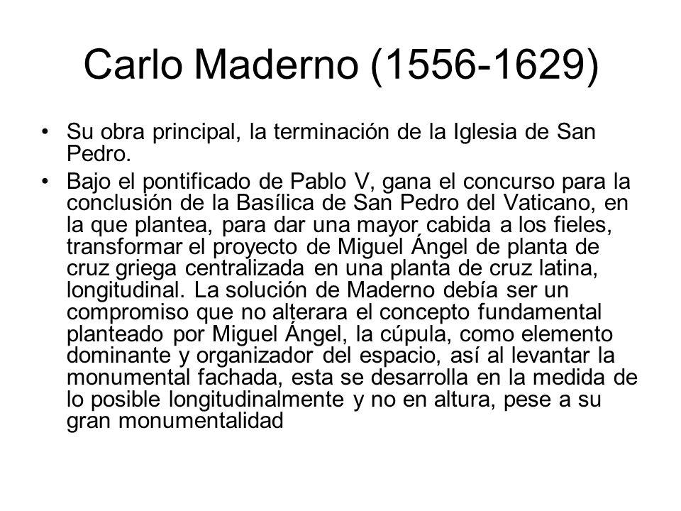 Carlo Maderno (1556-1629) Su obra principal, la terminación de la Iglesia de San Pedro.
