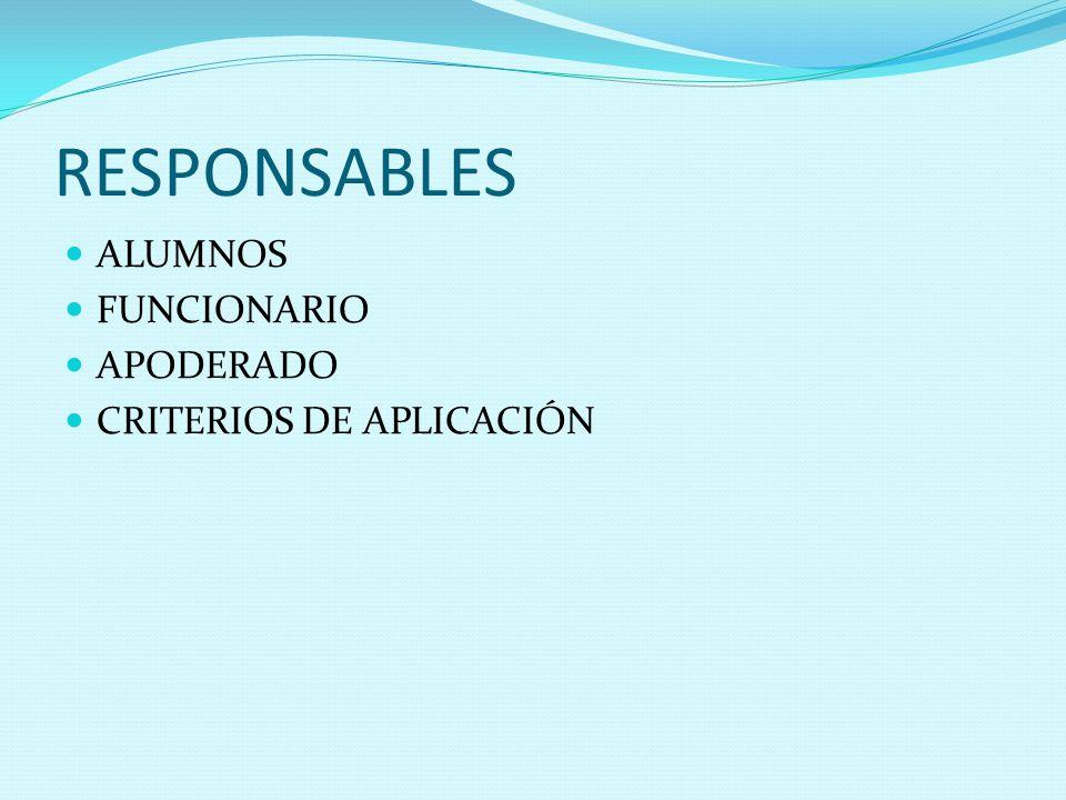 RESPONSABLES ALUMNOS FUNCIONARIO APODERADO CRITERIOS DE APLICACIÓN
